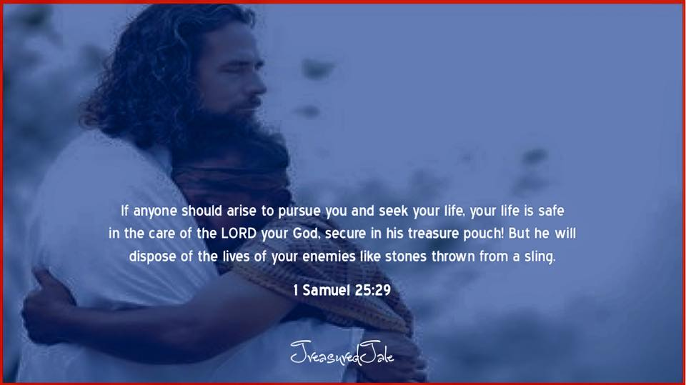 Your life is safe in the care of the LORD